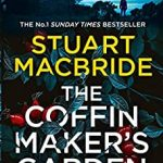 The Coffinmaker's Garden: From the No. 1 Sunday Times best selling crime author comes his latest gripping new 2021 suspense thriller (Ash Henderson 3)