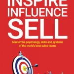 Inspire, Influence, Sell: Master the psychology, skills and systems of the world's best sales teams