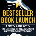 Bestseller Book Launch: A Proven 3-Step System For Launching A Bestseller on Amazon That Defies The Advice Of The Gurus: 2 (Self-Publishing Success Series)