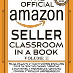 The Official Amazon Seller Classroom In A Book: Volume II: The Definitive FBA Guide To Mastering The Art Of Retailing Products On Amazon!